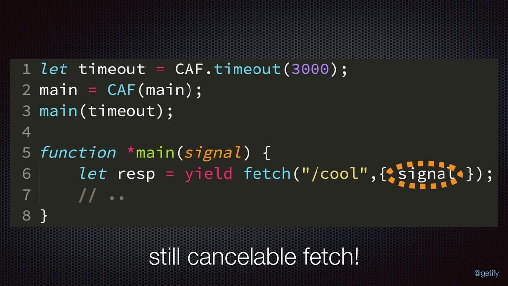 still cancelable fetch! @getify