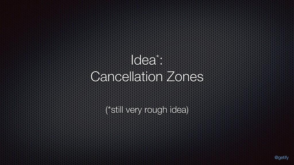 Idea*: Cancellation Zones (*still very rough i...