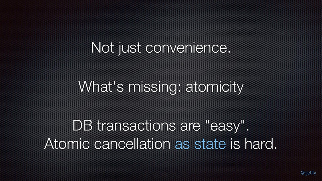 What's missing: atomicity Not just convenience....