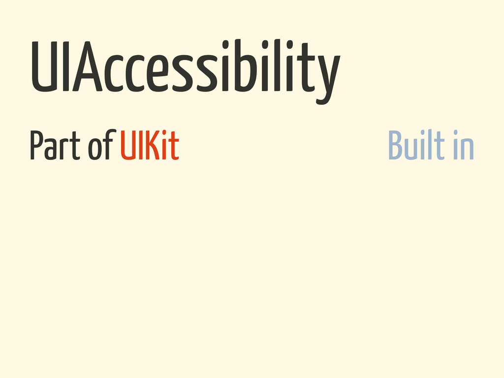 Part of UIKit Built in UIAccessibility