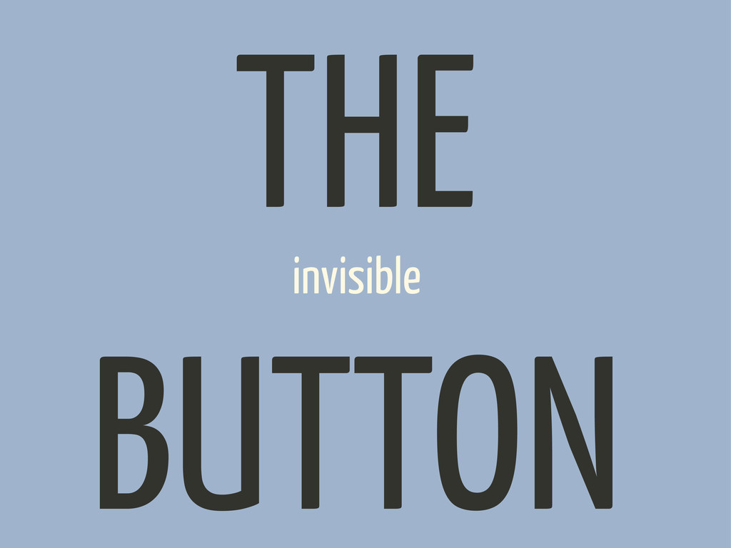 invisible THE BUTTON