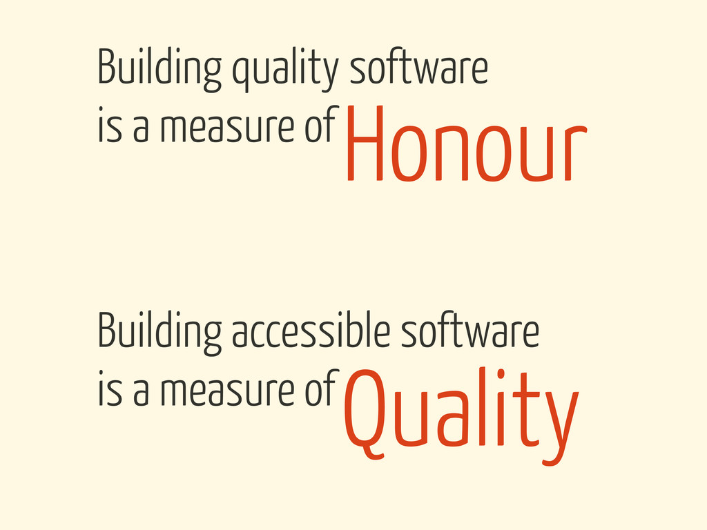 Honour Building quality software is a measure o...