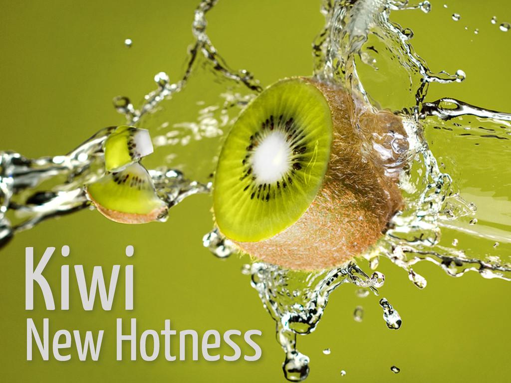 New Hotness Kiwi