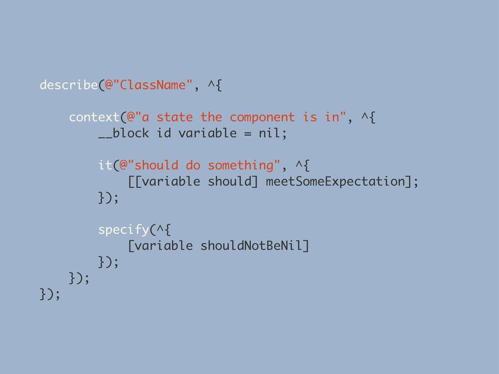 """describe(@""""ClassName"""", ^{ context(@""""a state the..."""
