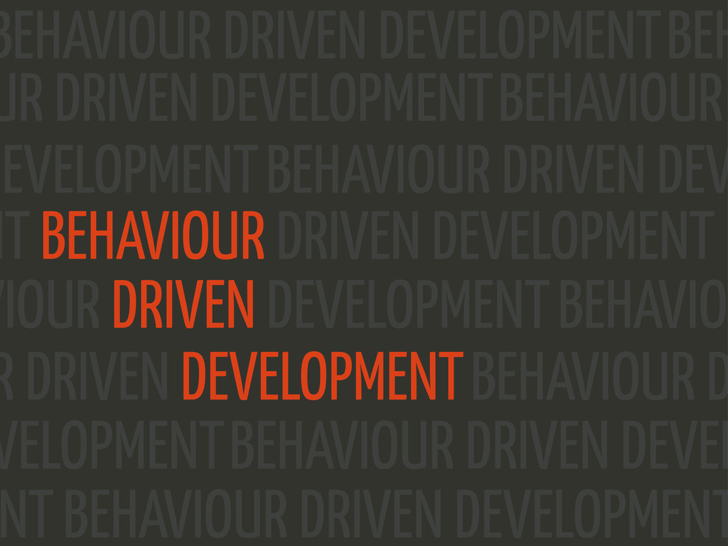 VIOUR DRIVEN DEVELOPMENT BEHAVIOUR DRIVEN DEVEL...