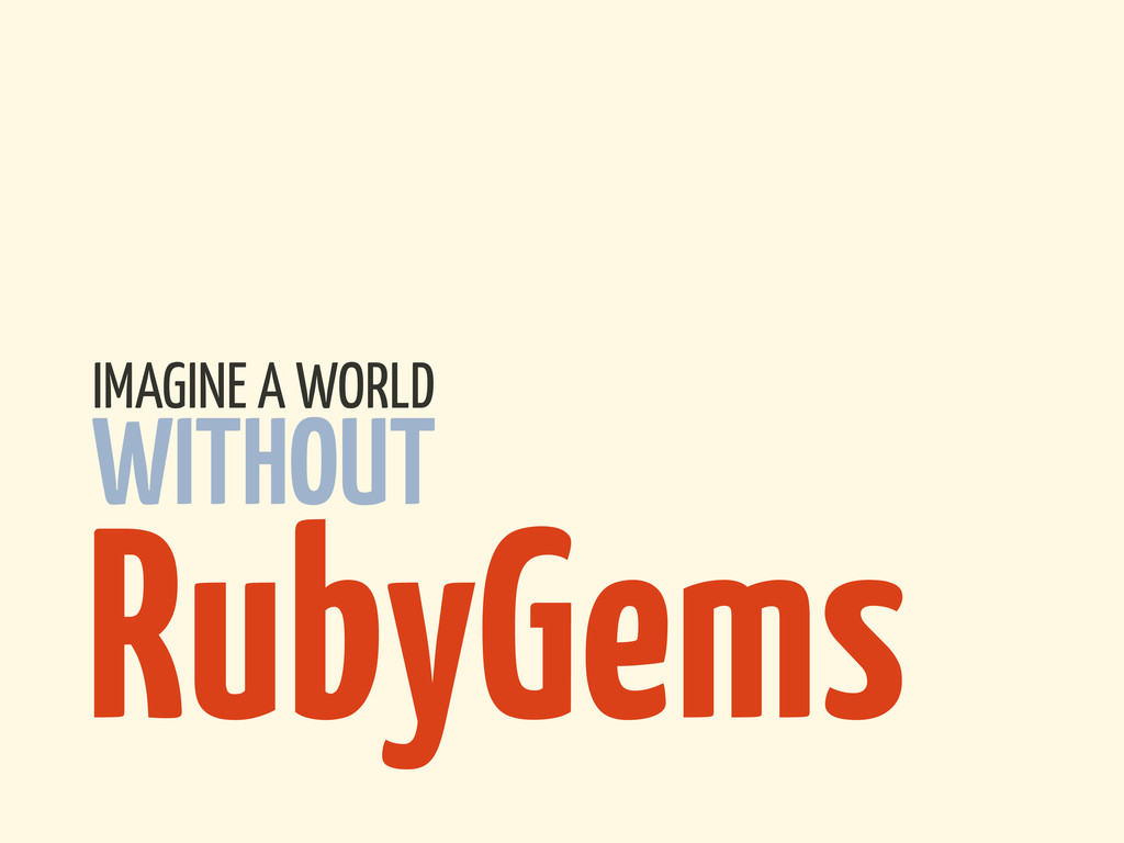 WITHOUT IMAGINE A WORLD RubyGems