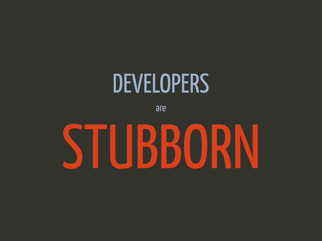 DEVELOPERS STUBBORN are