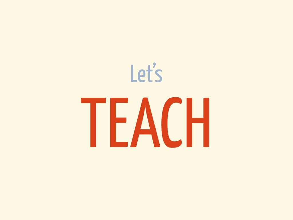 Let's TEACH