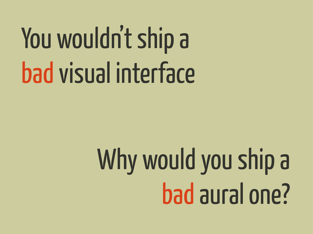 You wouldn't ship a bad visual interface Why wo...
