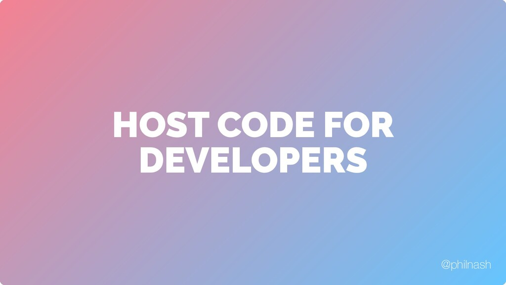 HOST CODE FOR DEVELOPERS @philnash