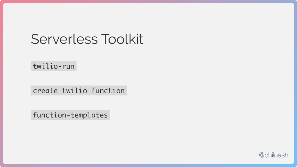 Serverless Toolkit twilio-run create-twilio-fun...