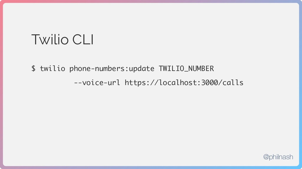 Twilio CLI $ twilio phone-numbers:update TWILIO...
