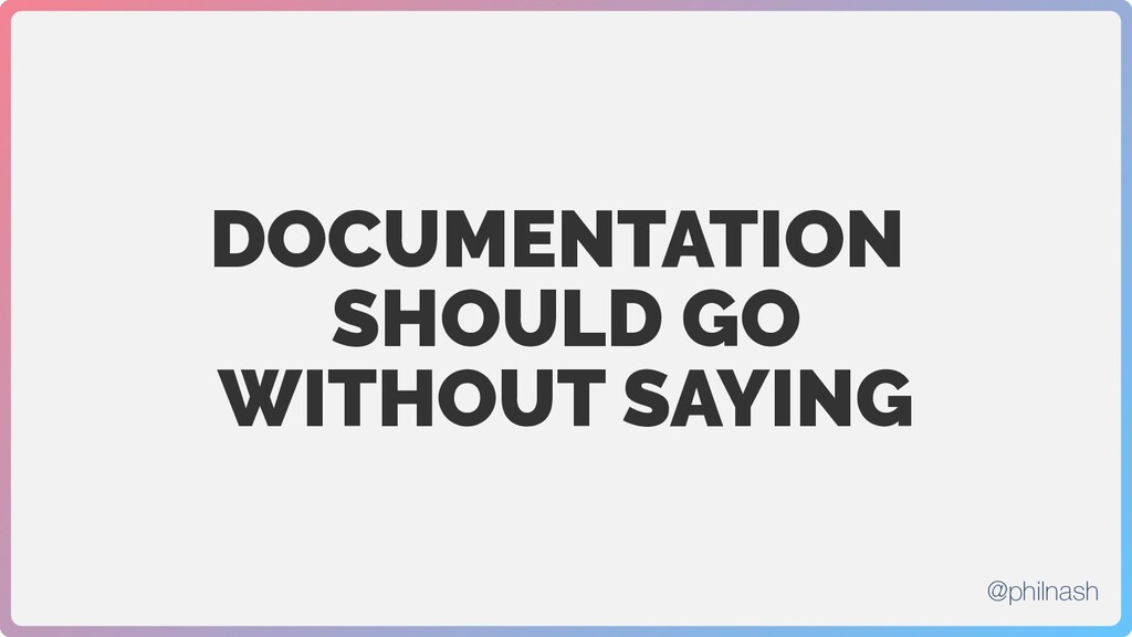 DOCUMENTATION SHOULD GO WITHOUT SAYING @philnash