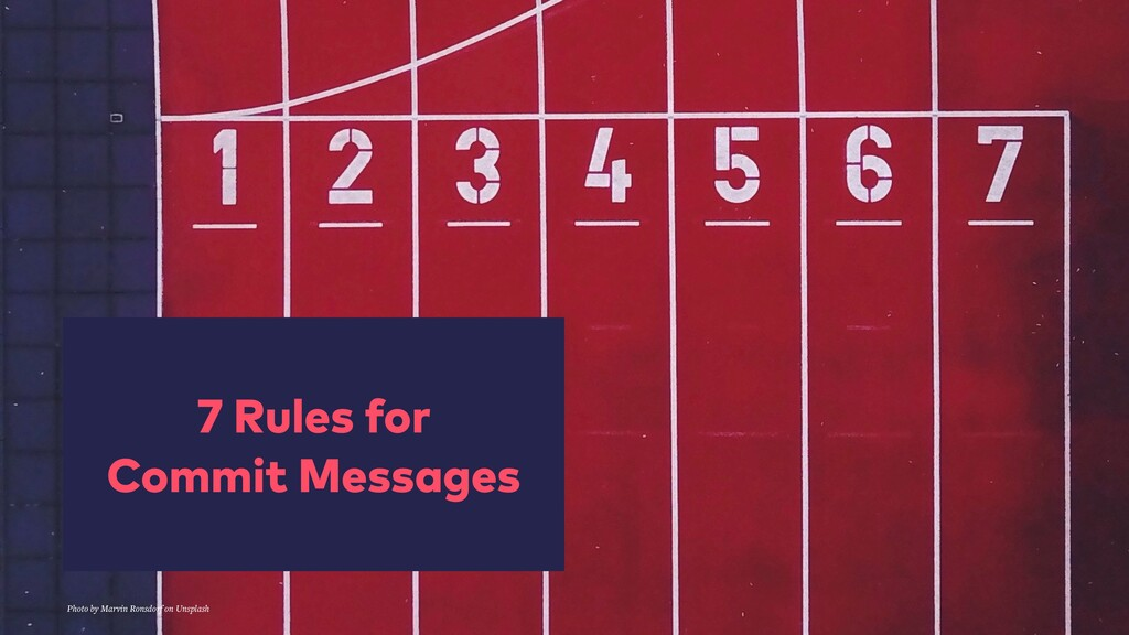 7 Rules for Commit Messages Photo by Marvin Ron...