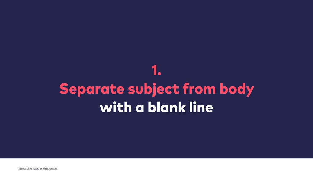 1. Separate subject from body with a blank line...