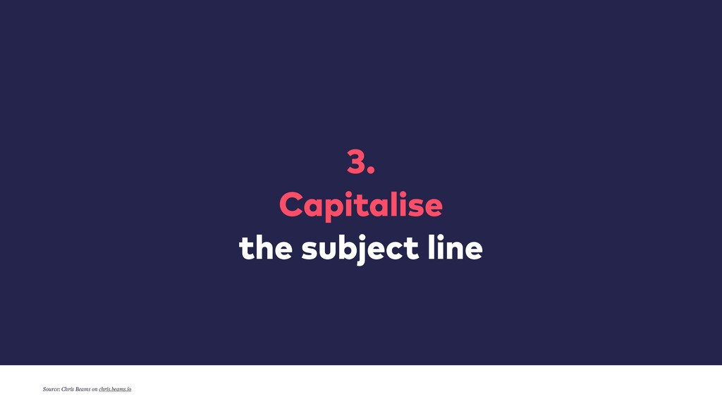 3. Capitalise the subject line Source: Chris Be...