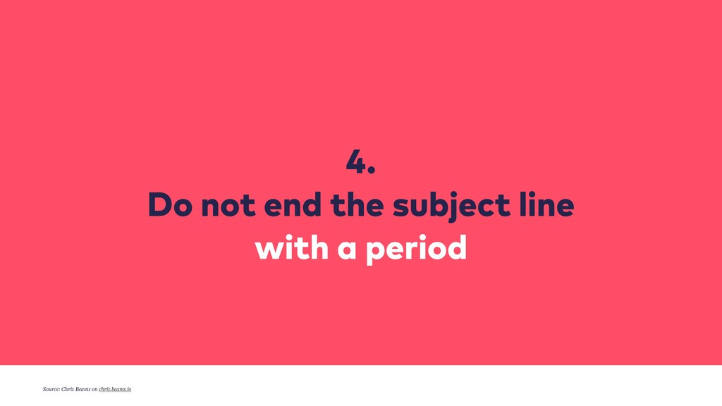 4. Do not end the subject line with a period So...