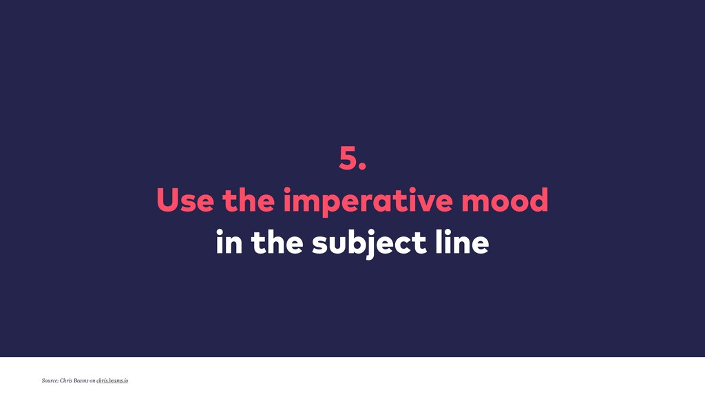 5. Use the imperative mood in the subject line ...