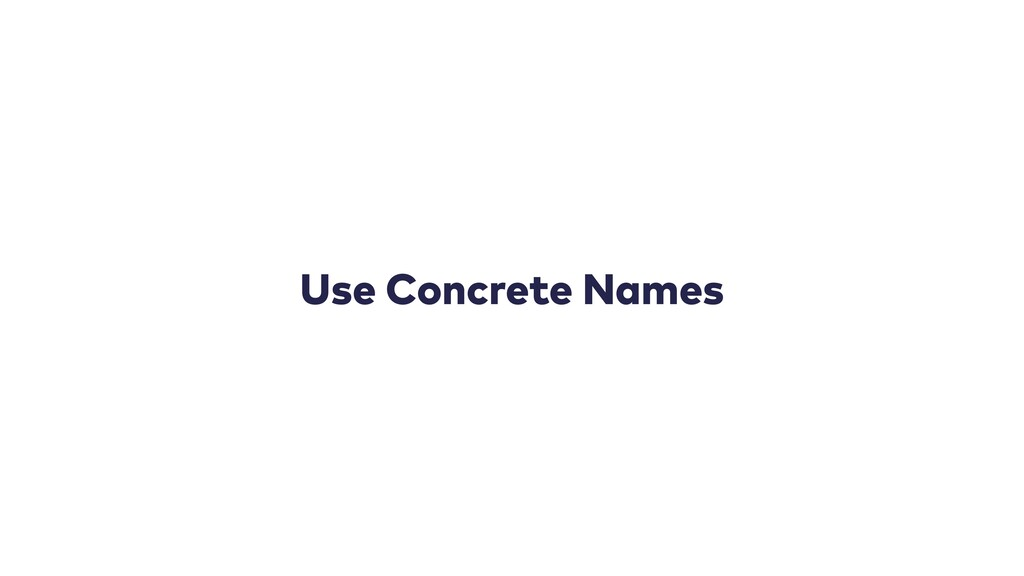 Use Concrete Names