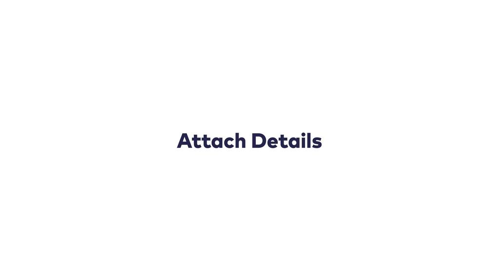 Attach Details