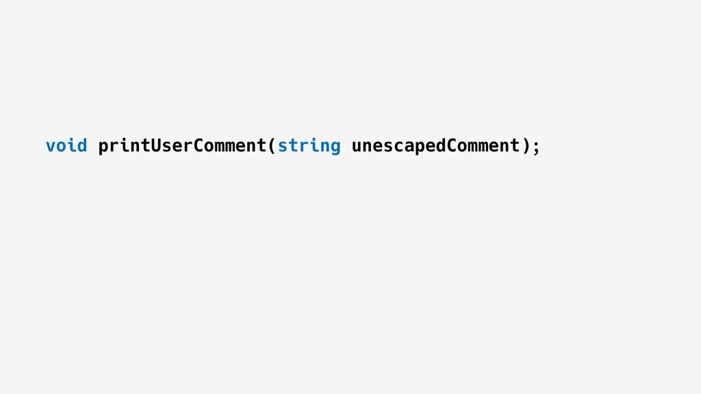 void printUserComment(string unescapedComment);