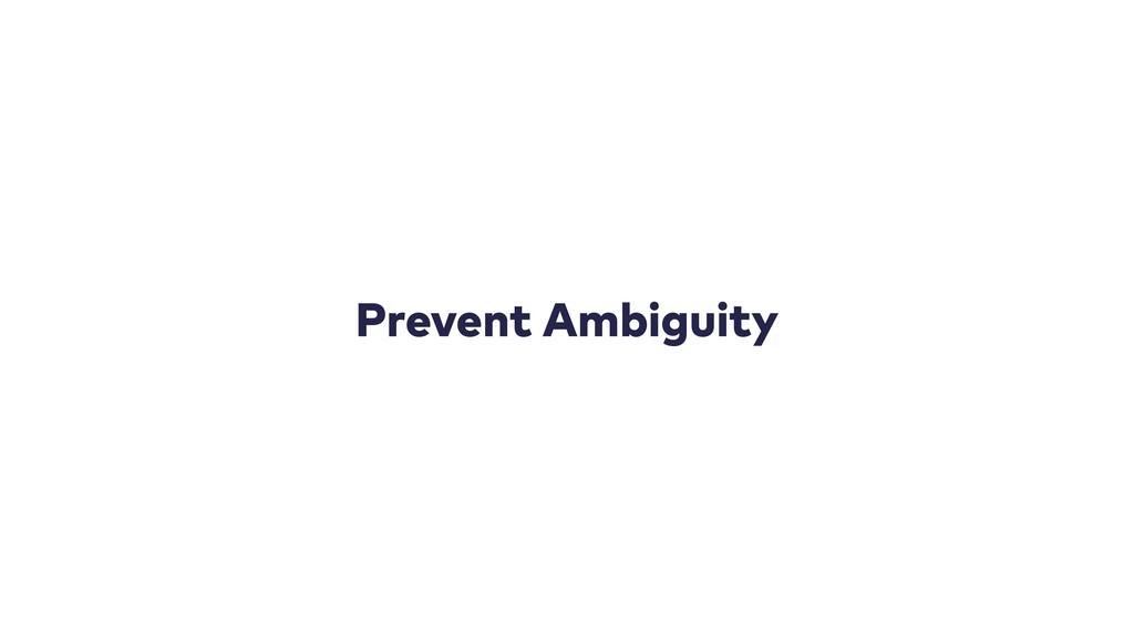 Prevent Ambiguity
