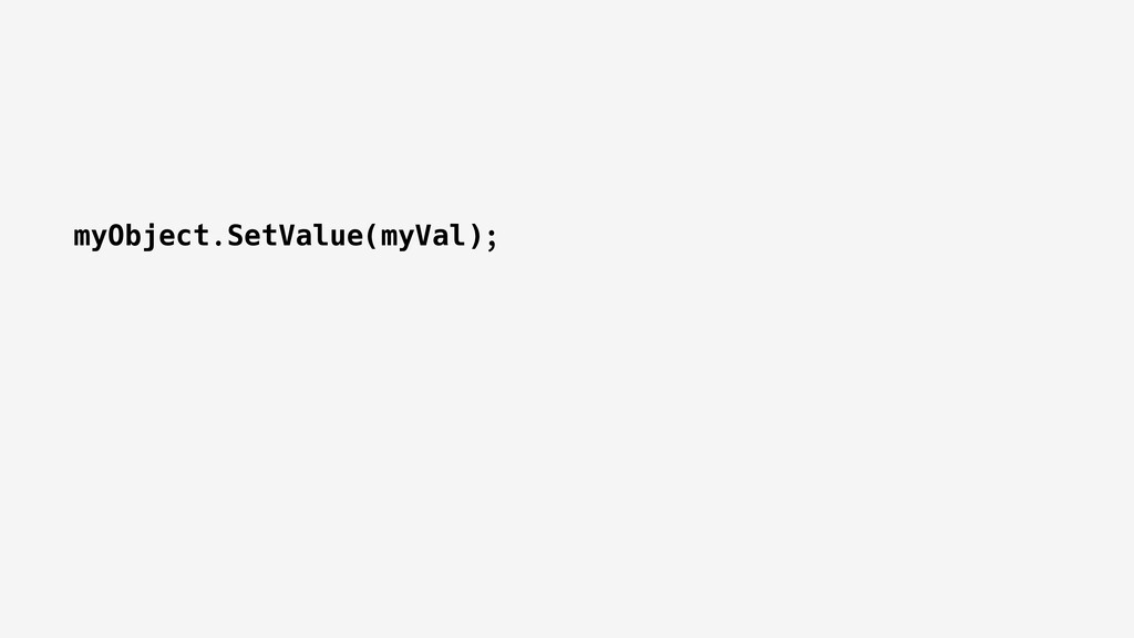 myObject.SetValue(myVal);
