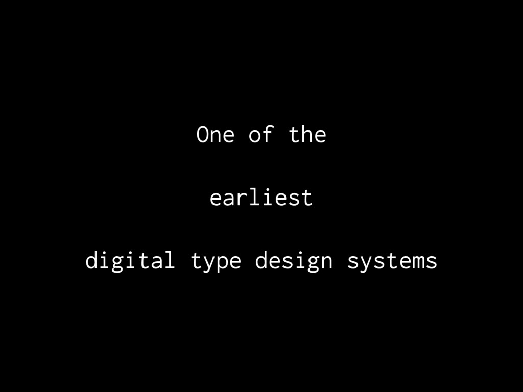 One of the earliest digital type design systems
