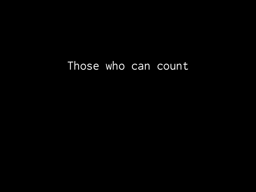 Those who can count