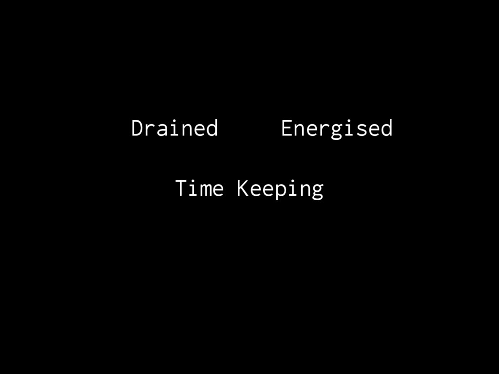 Drained Energised Time Keeping
