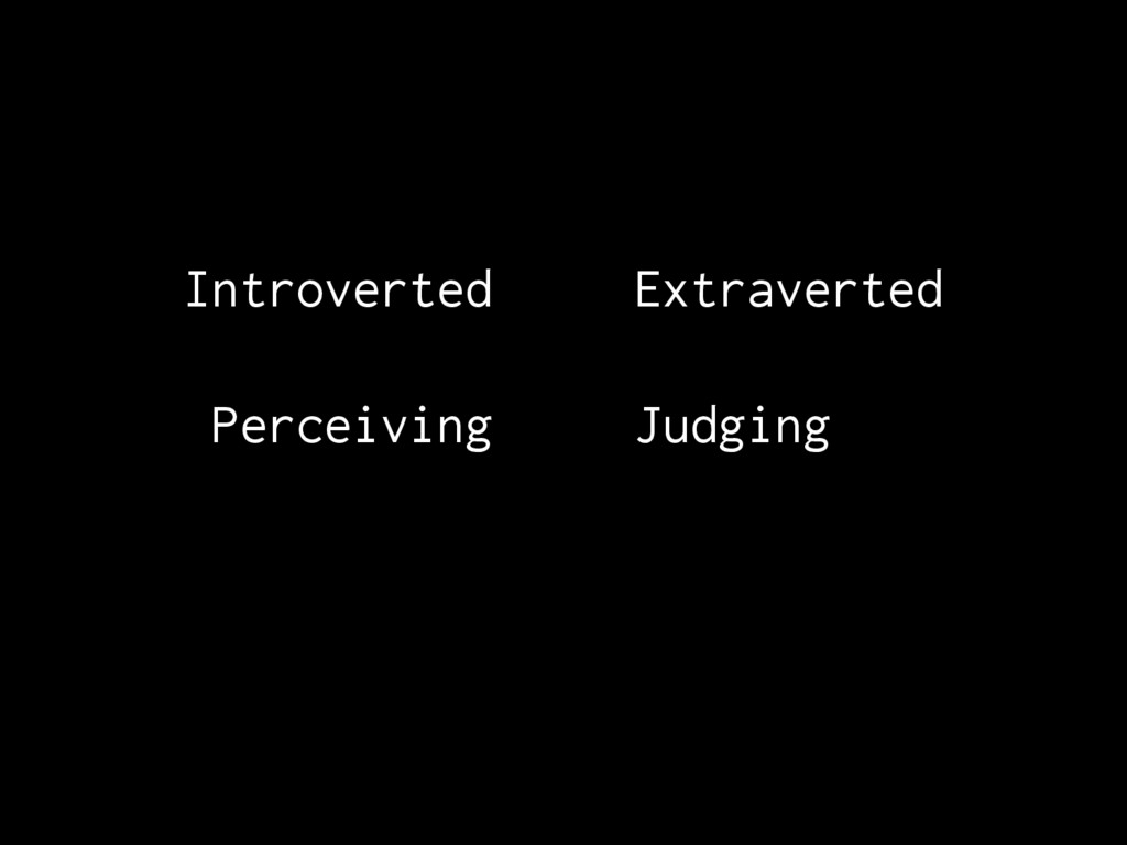 Introverted Extraverted Perceiving Judging...