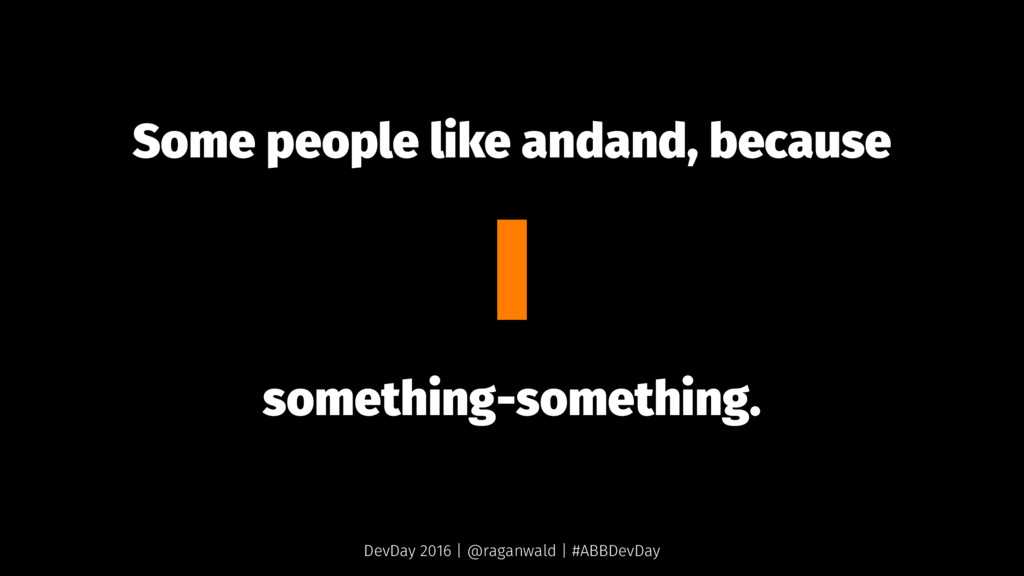 Some people like andand, because I something-so...