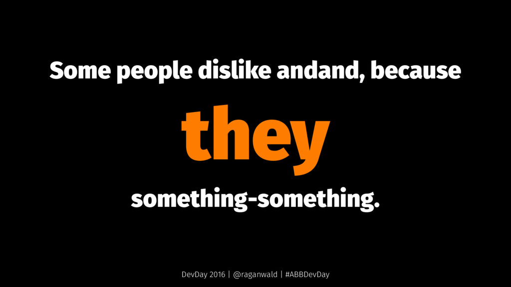Some people dislike andand, because they someth...