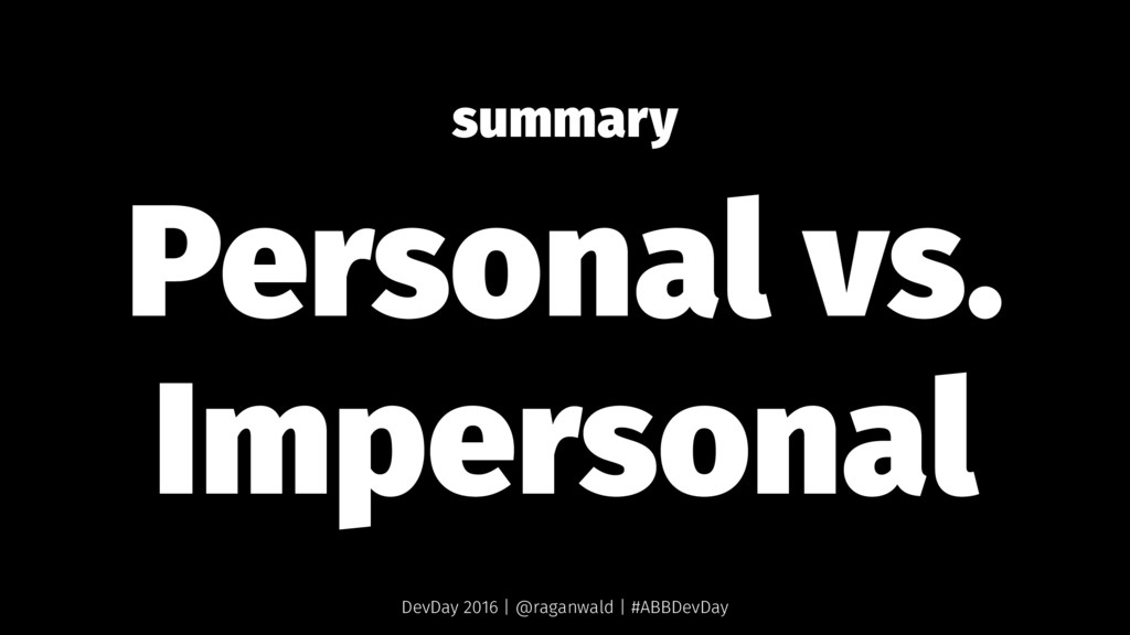 summary Personal vs. Impersonal DevDay 2016 | @...