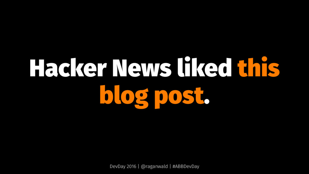 Hacker News liked this blog post. DevDay 2016 |...