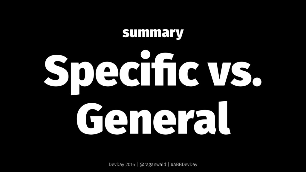 summary Specific vs. General DevDay 2016 | @raga...