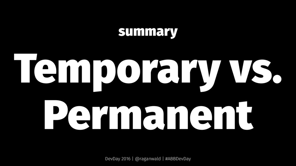 summary Temporary vs. Permanent DevDay 2016 | @...