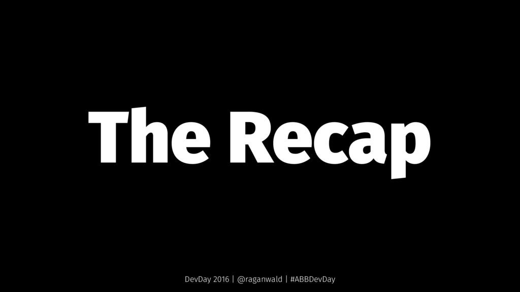 The Recap DevDay 2016 | @raganwald | #ABBDevDay