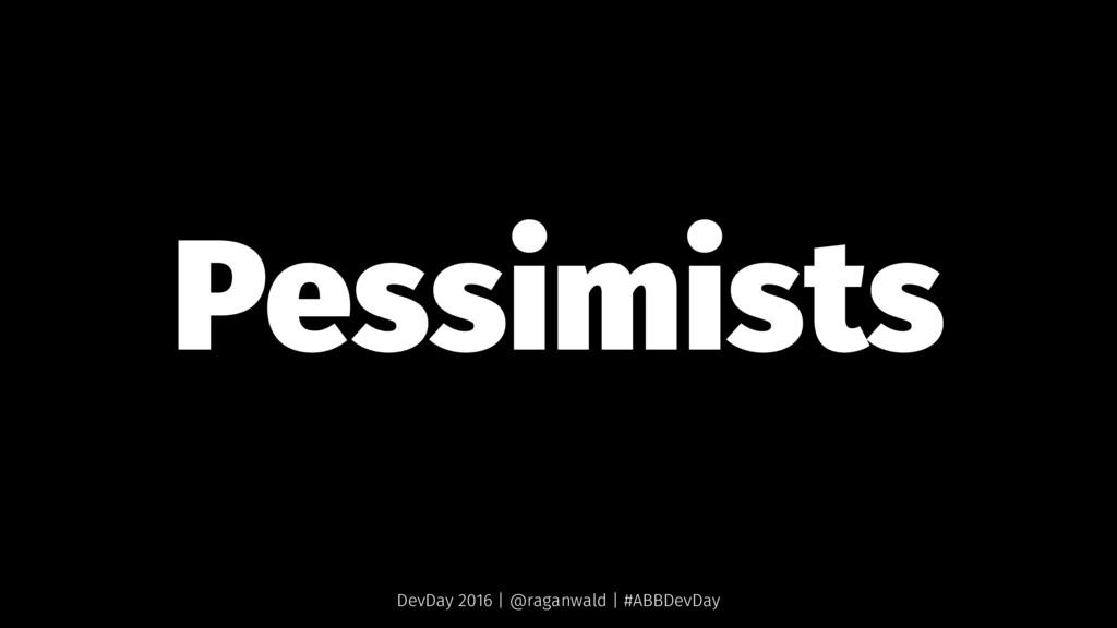Pessimists DevDay 2016 | @raganwald | #ABBDevDay