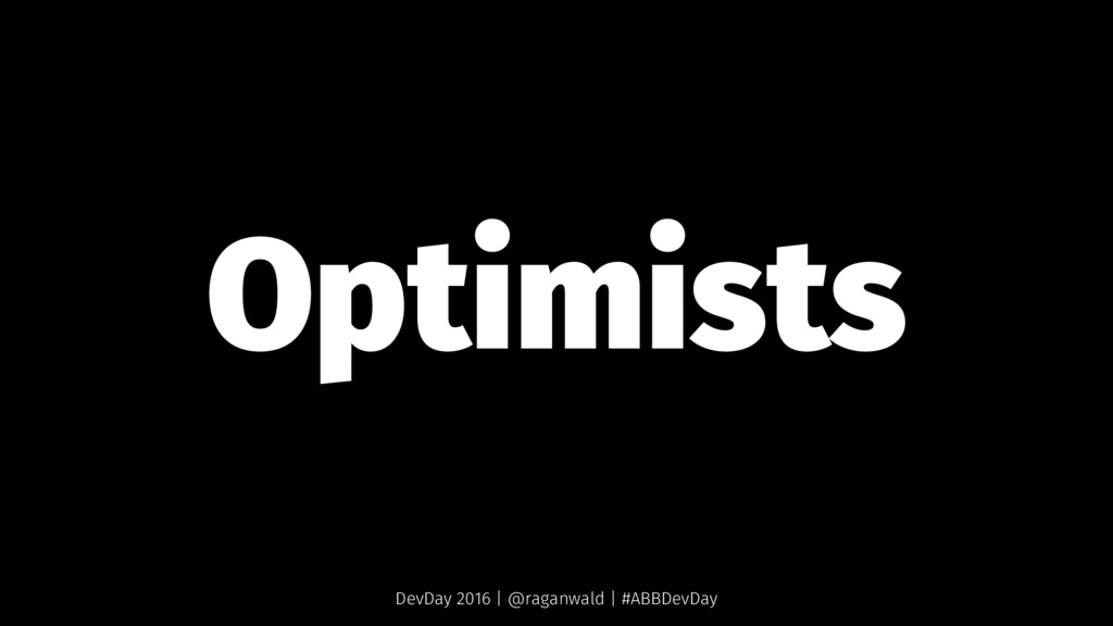 Optimists DevDay 2016 | @raganwald | #ABBDevDay