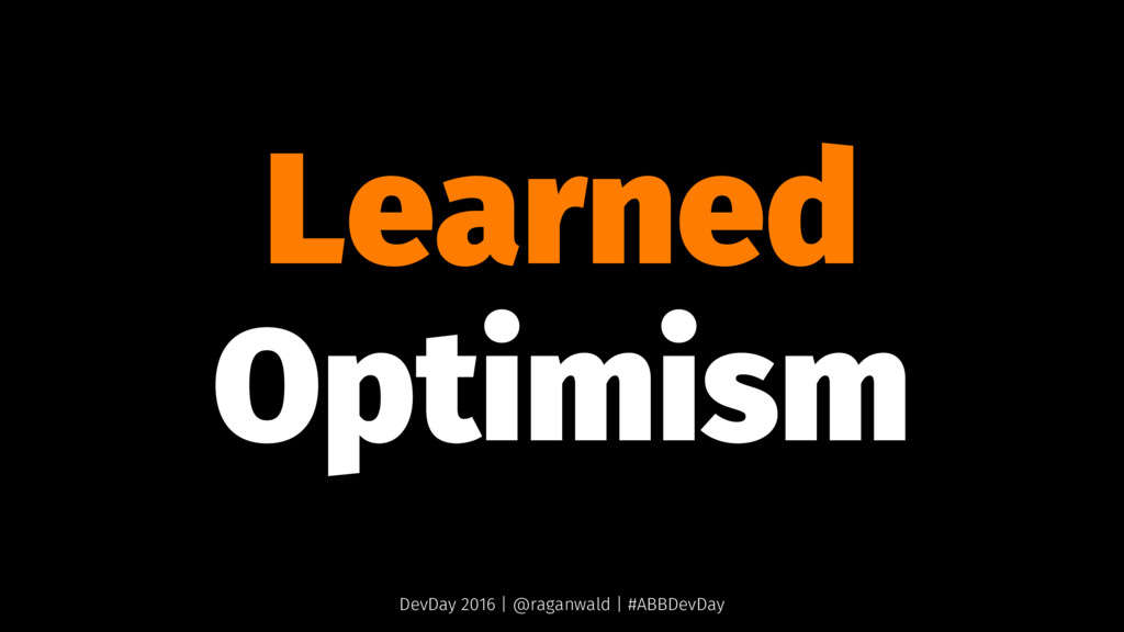 Learned Optimism DevDay 2016 | @raganwald | #AB...