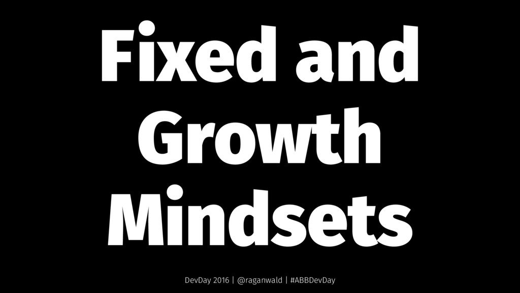 Fixed and Growth Mindsets DevDay 2016 | @raganw...