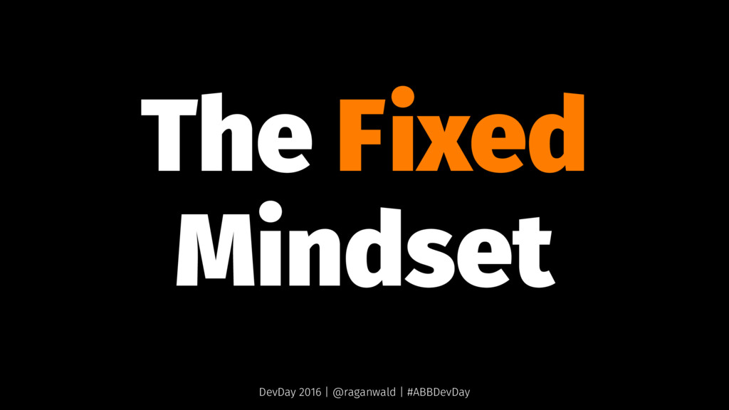 The Fixed Mindset DevDay 2016 | @raganwald | #A...
