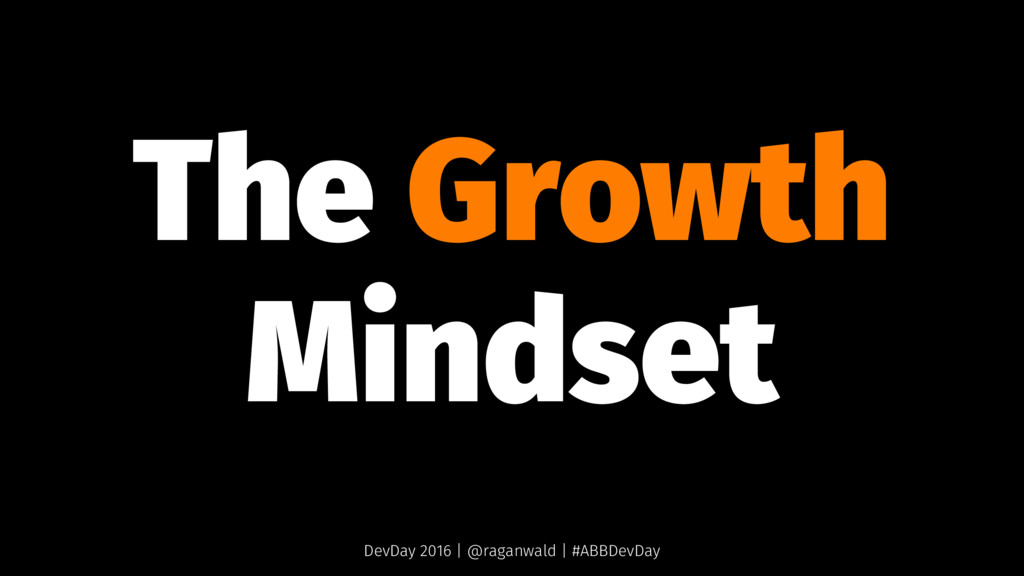 The Growth Mindset DevDay 2016 | @raganwald | #...