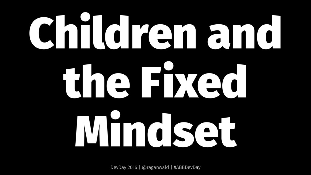 Children and the Fixed Mindset DevDay 2016 | @r...