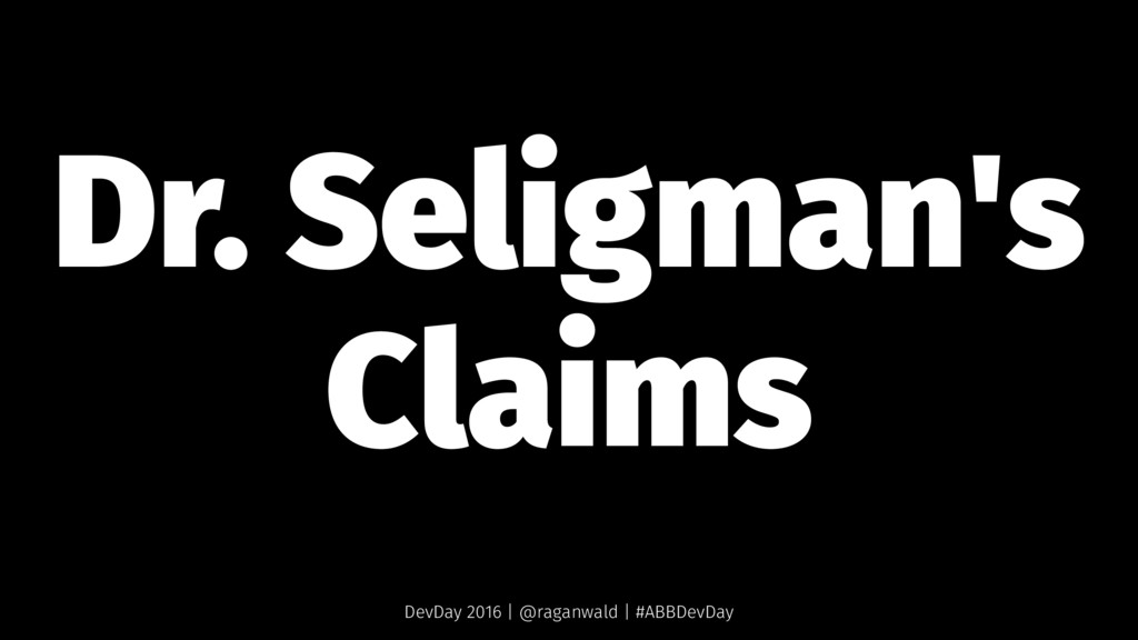 Dr. Seligman's Claims DevDay 2016 | @raganwald ...