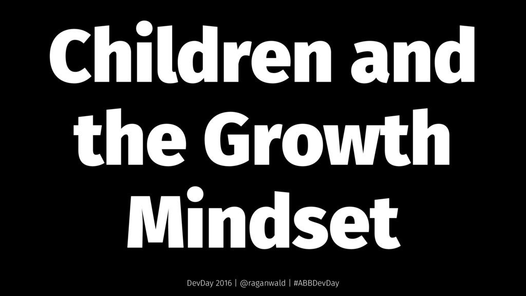 Children and the Growth Mindset DevDay 2016 | @...