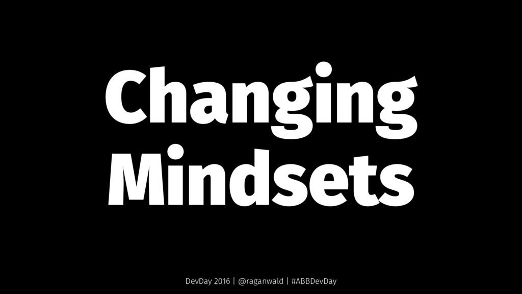 Changing Mindsets DevDay 2016 | @raganwald | #A...