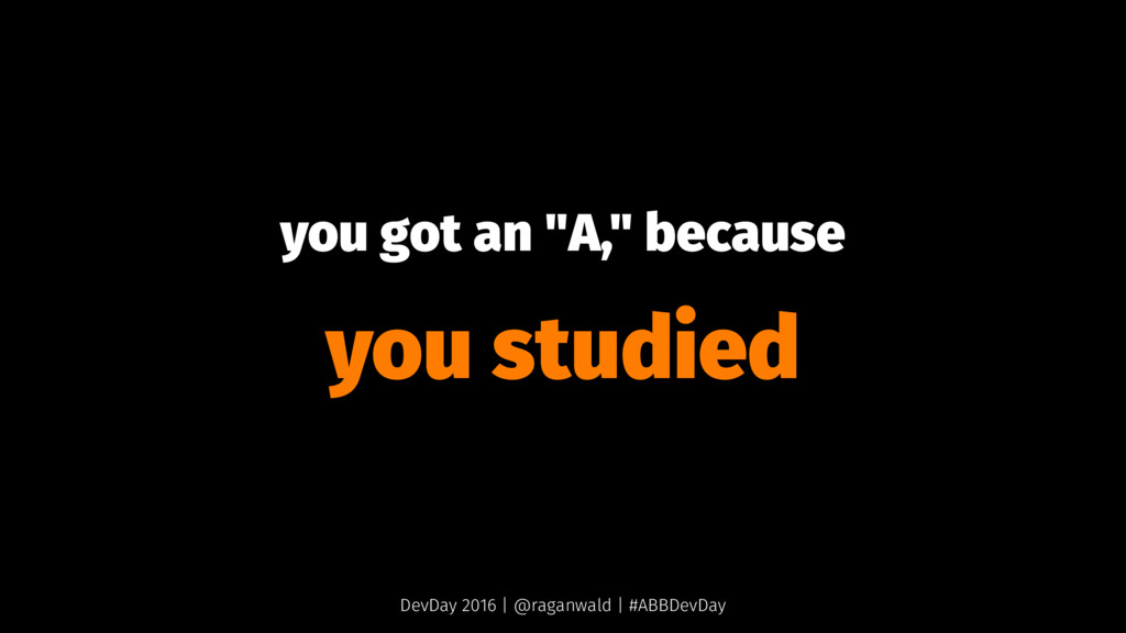 "you got an ""A,"" because you studied DevDay 2016..."