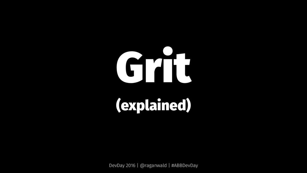 Grit (explained) DevDay 2016 | @raganwald | #AB...